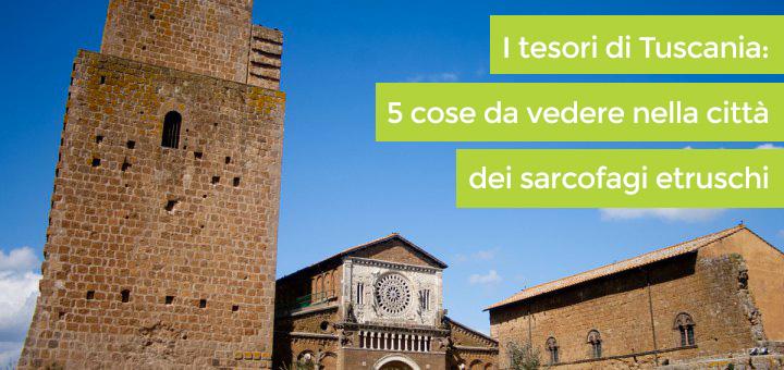 I tesori di Tuscania: 5 cose da vedere nella città dei sarcofagi etruschi